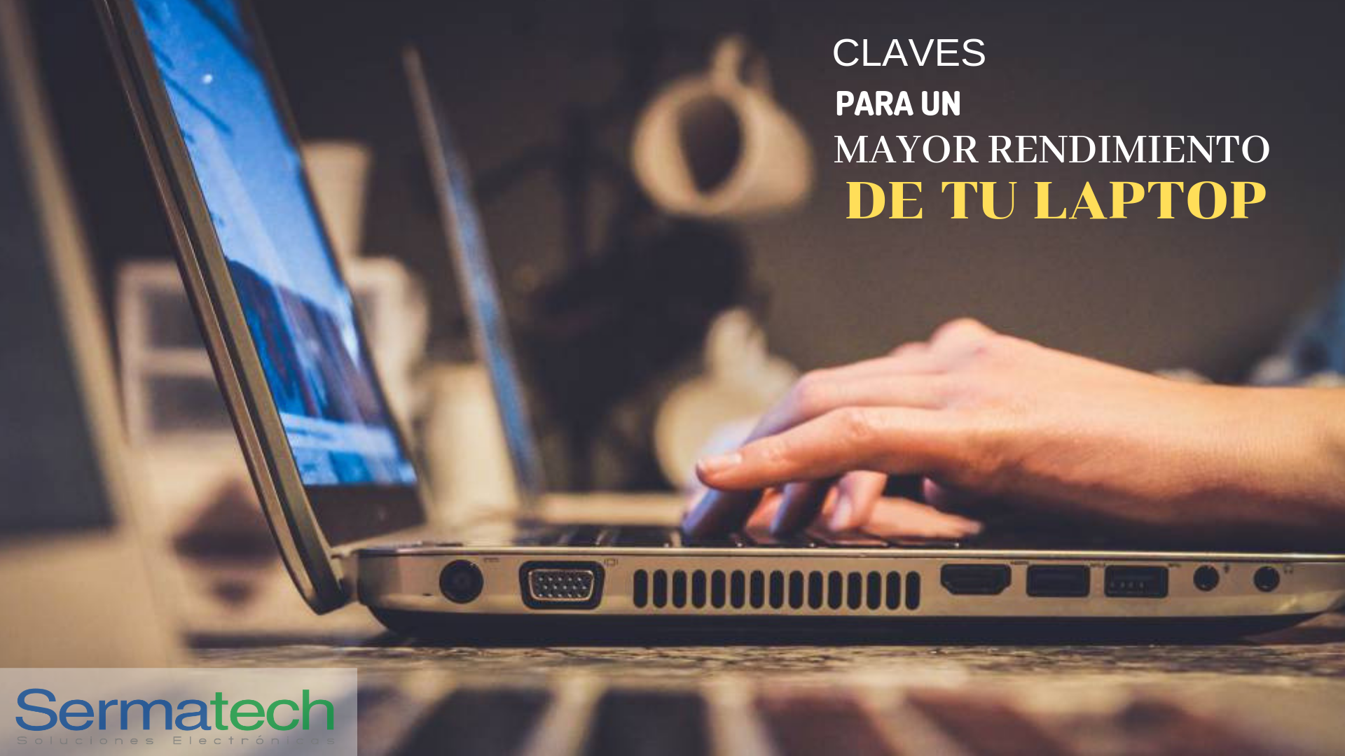 Sermatech: Claves para un mayor rendimiento de tu laptop.